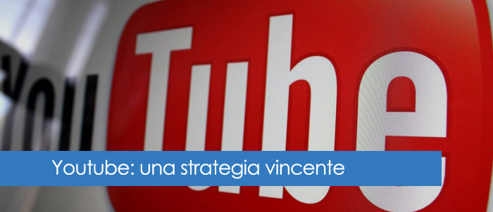 Youtube: una strategia vincente