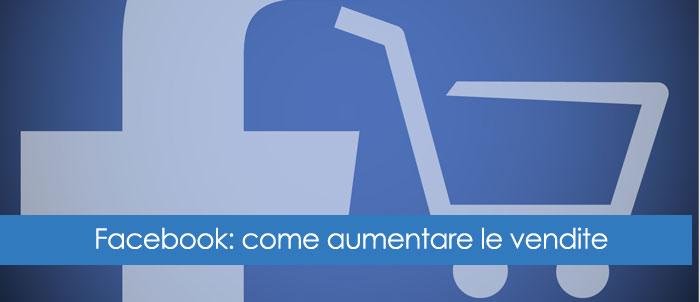 Facebook: ottimizzare la fanpage per aumentare le vendite