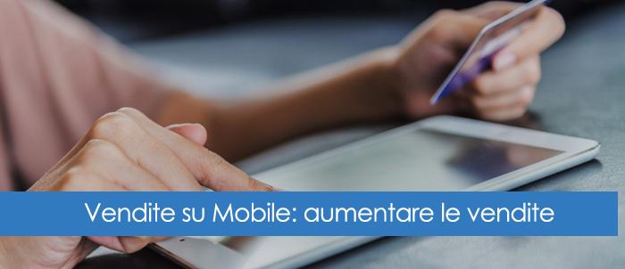 Vendite su Mobile: aumentare le vendite