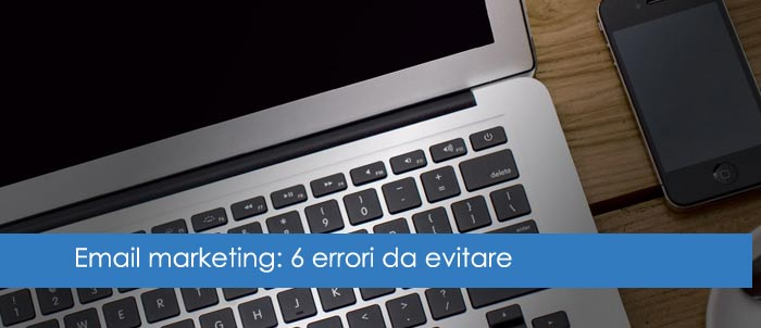 Email Marketing: 6 errori da evitare