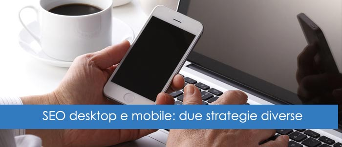 SEO desktop e mobile: due strategie diverse